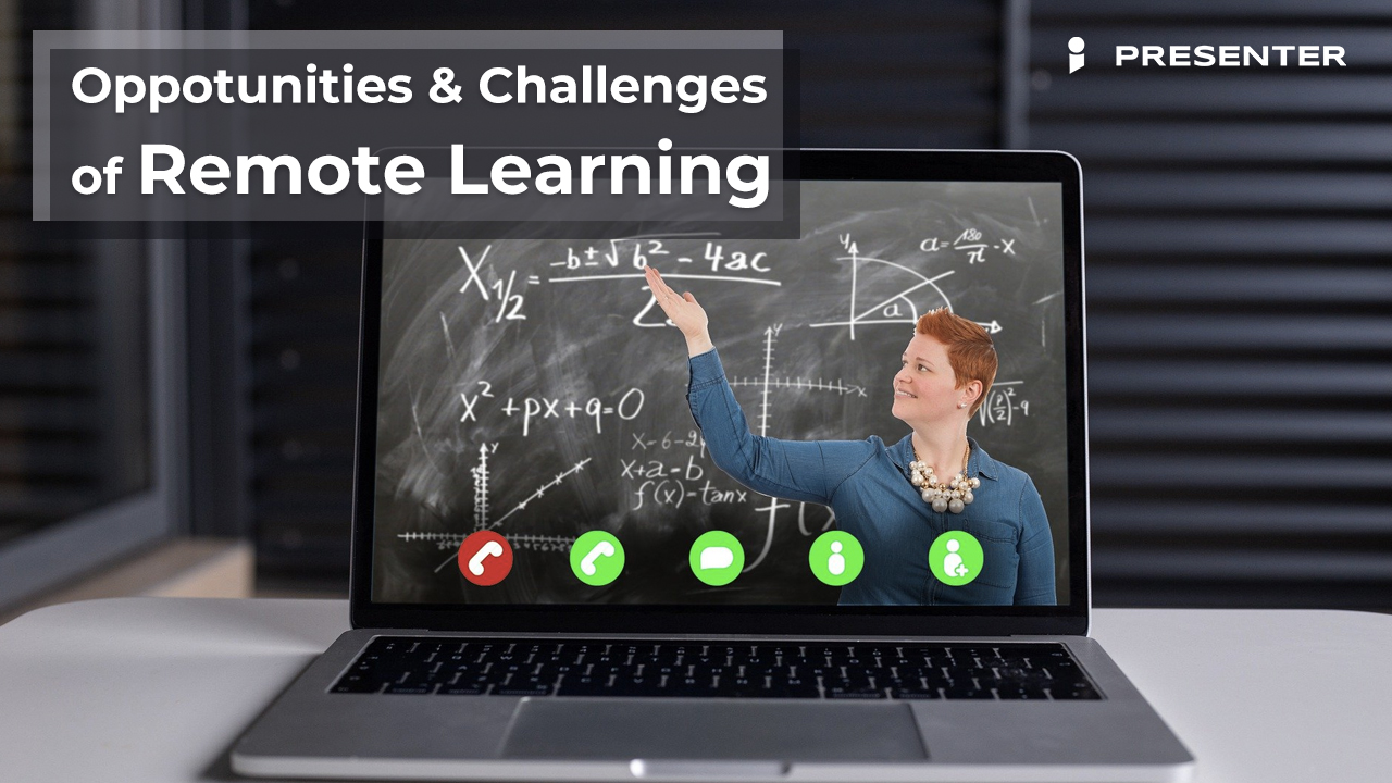 Opportunities and Challenges of Virtual or Remote Learning